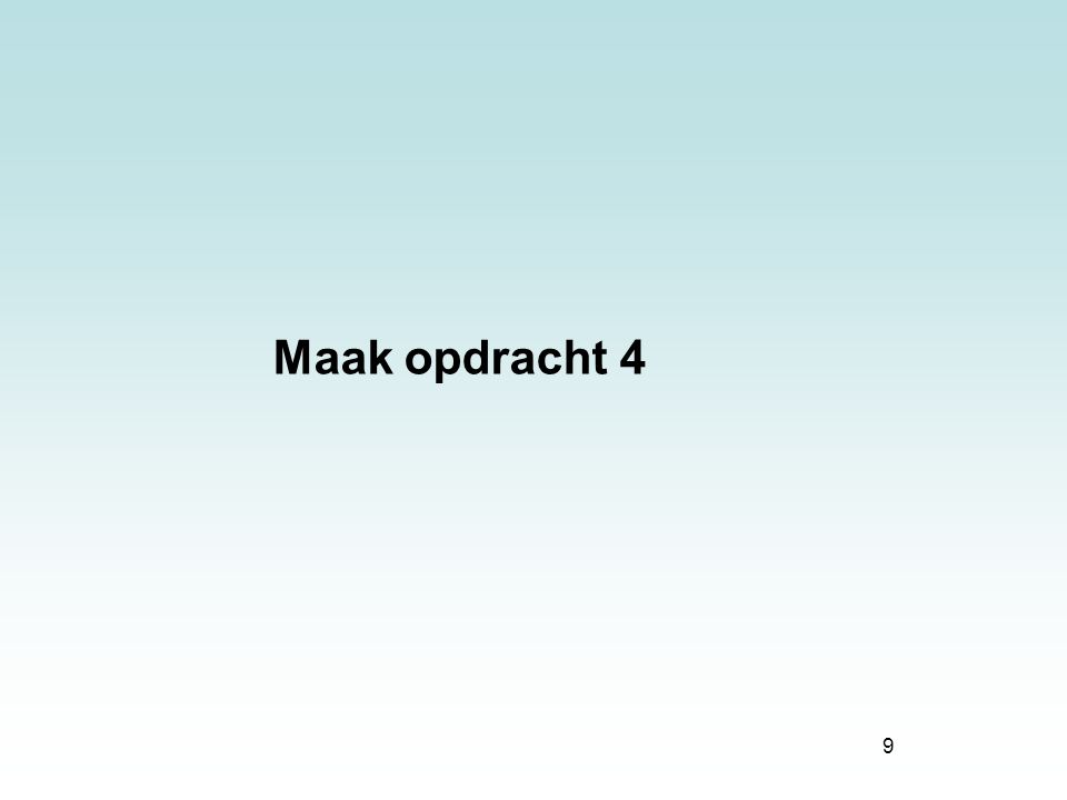 9 Maak opdracht 4