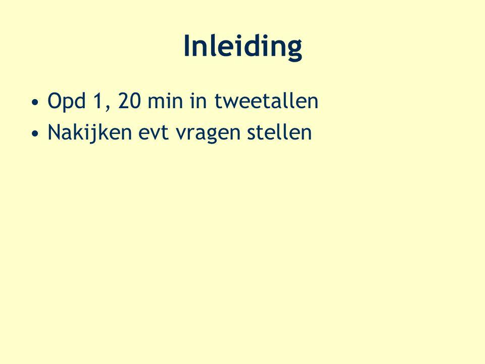 Inleiding Opd 1, 20 min in tweetallen Nakijken evt vragen stellen