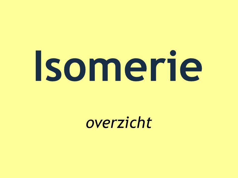 Zelfde molecuulformule, andere structuurformule Isomerie Structuur isomerie Stereo isomerie Cis-trans isomerie Optische isomerie