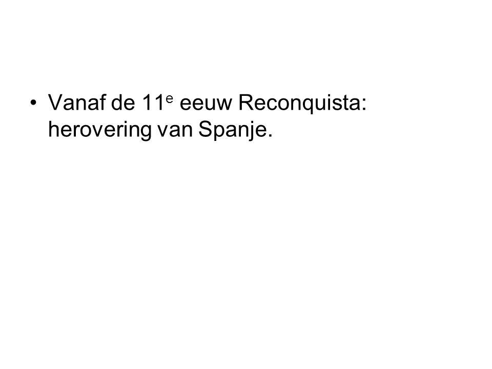 Vanaf de 11 e eeuw Reconquista: herovering van Spanje.