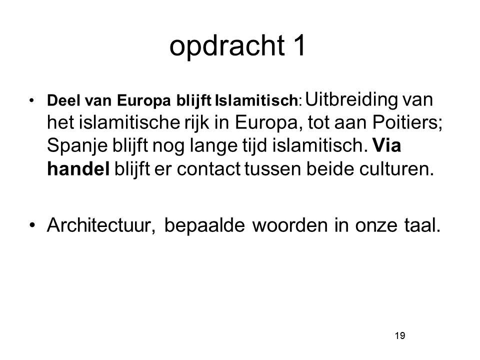 19 opdracht 1 Deel van Europa blijft Islamitisch: Uitbreiding van het islamitische rijk in Europa, tot aan Poitiers; Spanje blijft nog lange tijd islamitisch.