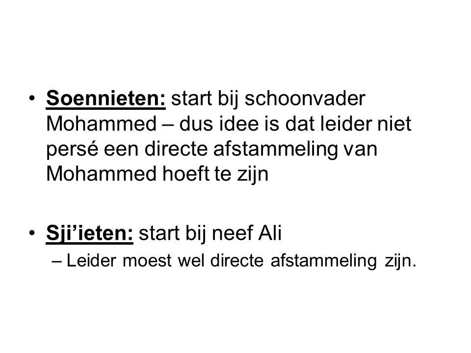 Soennieten: start bij schoonvader Mohammed – dus idee is dat leider niet persé een directe afstammeling van Mohammed hoeft te zijn Sji'ieten: start bij neef Ali –Leider moest wel directe afstammeling zijn.