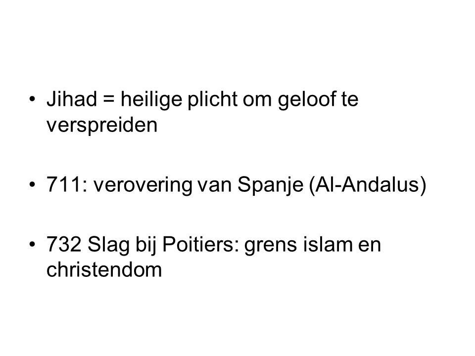 Jihad = heilige plicht om geloof te verspreiden 711: verovering van Spanje (Al-Andalus) 732 Slag bij Poitiers: grens islam en christendom