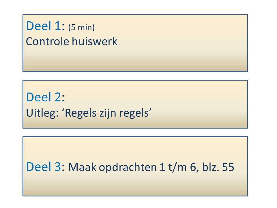 Deel 1: (5 min) Controle huiswerk Deel 2: Uitleg: 'Regels zijn regels' Deel 3: Maak opdrachten 1 t/m 6, blz.