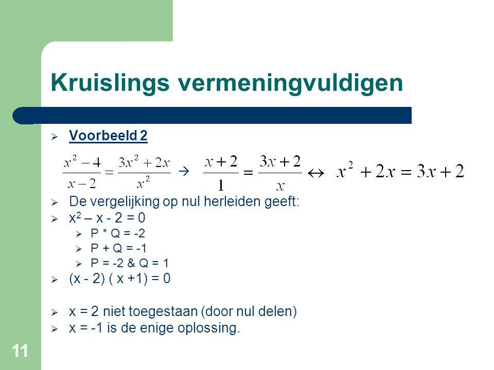 11 Kruislings vermeningvuldigen  Voorbeeld 2  De vergelijking op nul herleiden geeft:  x 2 – x - 2 = 0  P * Q = -2  P + Q = -1  P = -2 & Q = 1 