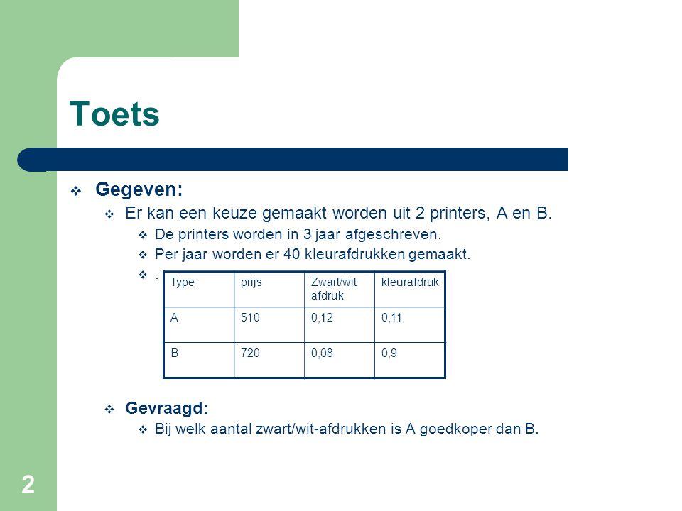 2 Toets  Gegeven:  Er kan een keuze gemaakt worden uit 2 printers, A en B.  De printers worden in 3 jaar afgeschreven.  Per jaar worden er 40 kleu