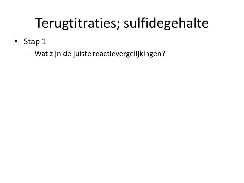 Terugtitraties; sulfidegehalte Stap 1 – Wat zijn de juiste reactievergelijkingen?