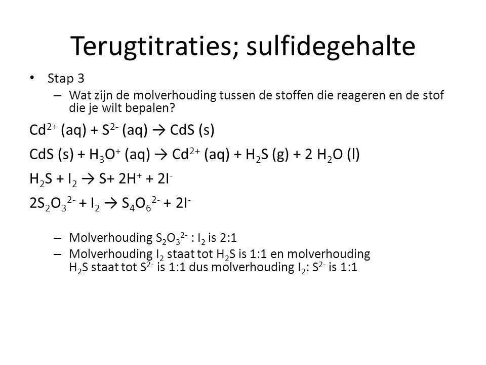 Terugtitraties; sulfidegehalte Stap 3 – Wat zijn de molverhouding tussen de stoffen die reageren en de stof die je wilt bepalen? Cd 2+ (aq) + S 2- (aq