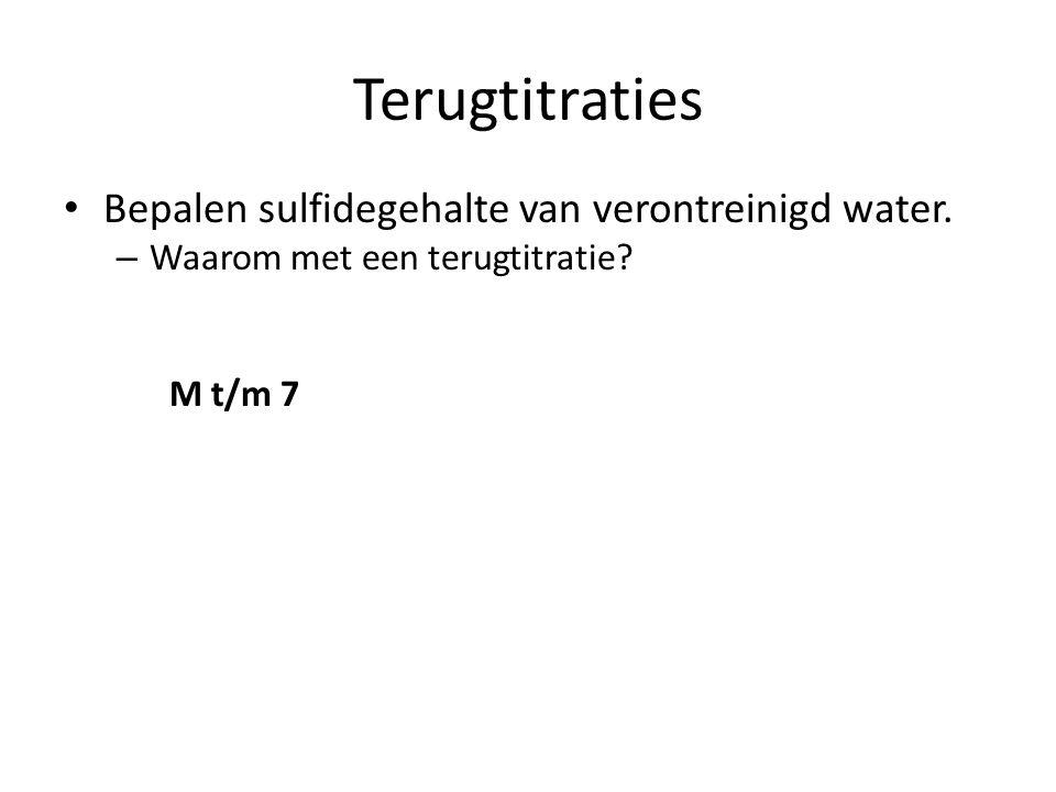 Terugtitraties Bepalen sulfidegehalte van verontreinigd water. – Waarom met een terugtitratie? M t/m 7