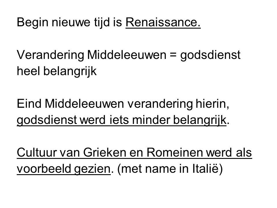 Renaissance = wedergeboorte –Opnieuw interesse in de Griekse en Romeinse cultuur.