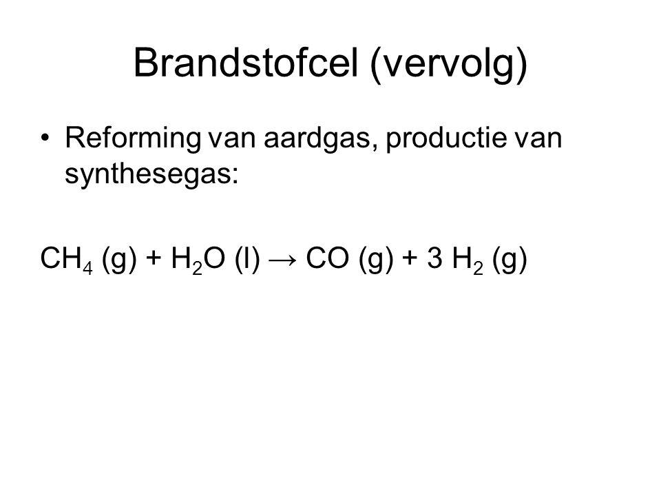 Brandstofcel (vervolg) Reforming van aardgas, productie van synthesegas: CH 4 (g) + H 2 O (l) → CO (g) + 3 H 2 (g)
