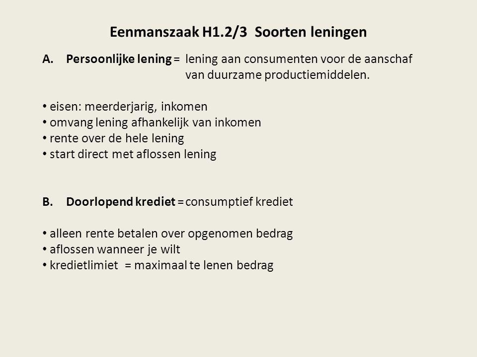Eenmanszaak H1.2/3 Soorten leningen A.Persoonlijke lening =lening aan consumenten voor de aanschaf van duurzame productiemiddelen. eisen: meerderjarig