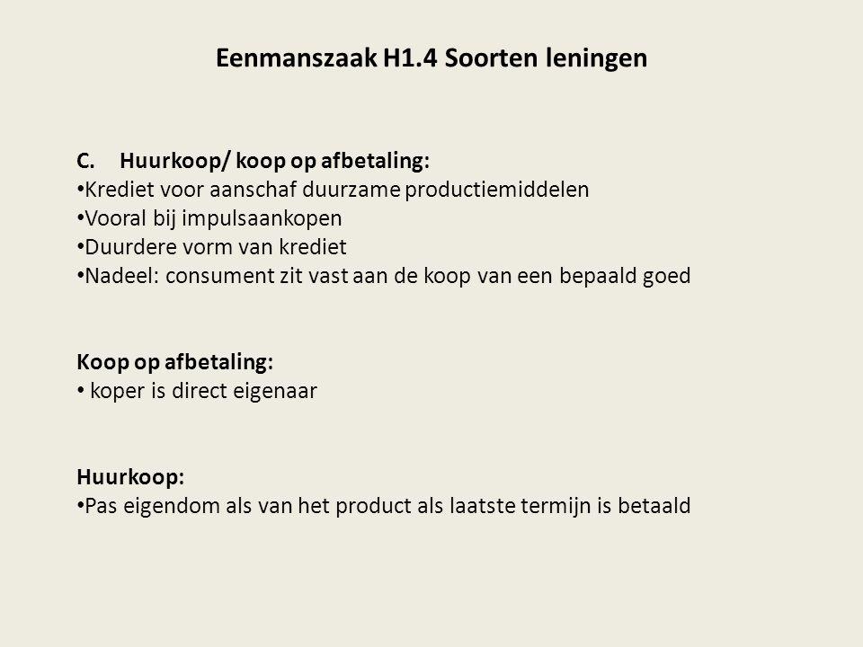Eenmanszaak H1.4 Soorten leningen C.Huurkoop/ koop op afbetaling: Krediet voor aanschaf duurzame productiemiddelen Vooral bij impulsaankopen Duurdere