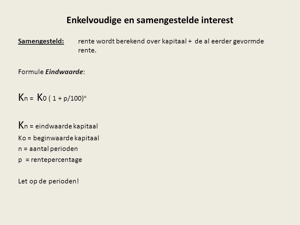 Enkelvoudige en samengestelde interest Samengesteld:rente wordt berekend over kapitaal + de al eerder gevormde rente. Formule Eindwaarde: K n = K 0 (