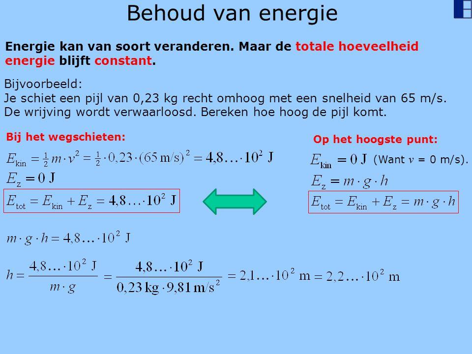 Behoud van energie Energie kan van soort veranderen. Maar de totale hoeveelheid energie blijft constant. Bijvoorbeeld: Je schiet een pijl van 0,23 kg