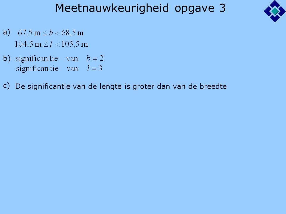 Meetnauwkeurigheid opgave 3 a) b) c) De significantie van de lengte is groter dan van de breedte