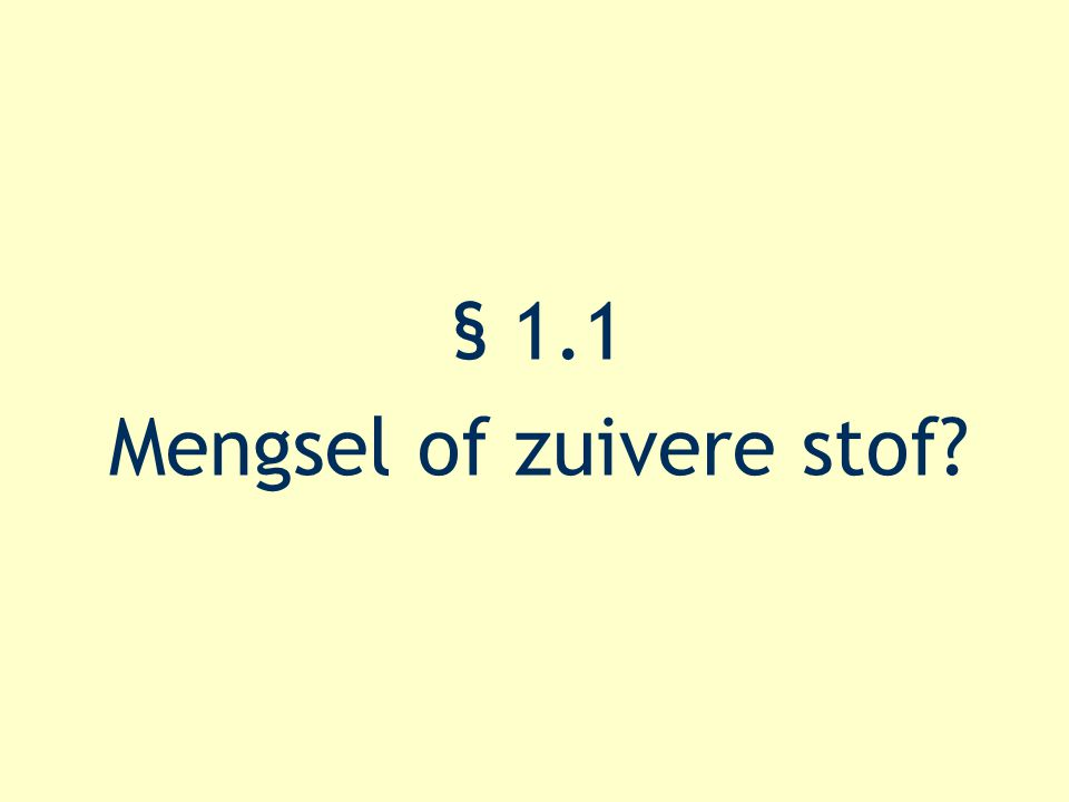 § 1.1 Mengsel of zuivere stof?