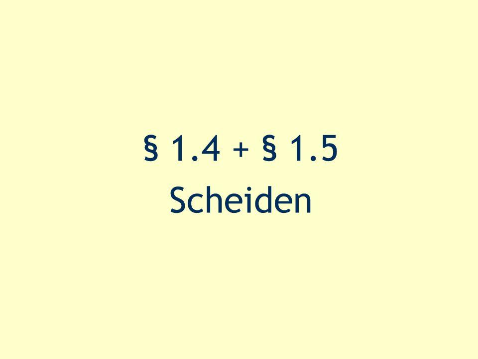 § 1.4 + § 1.5 Scheiden
