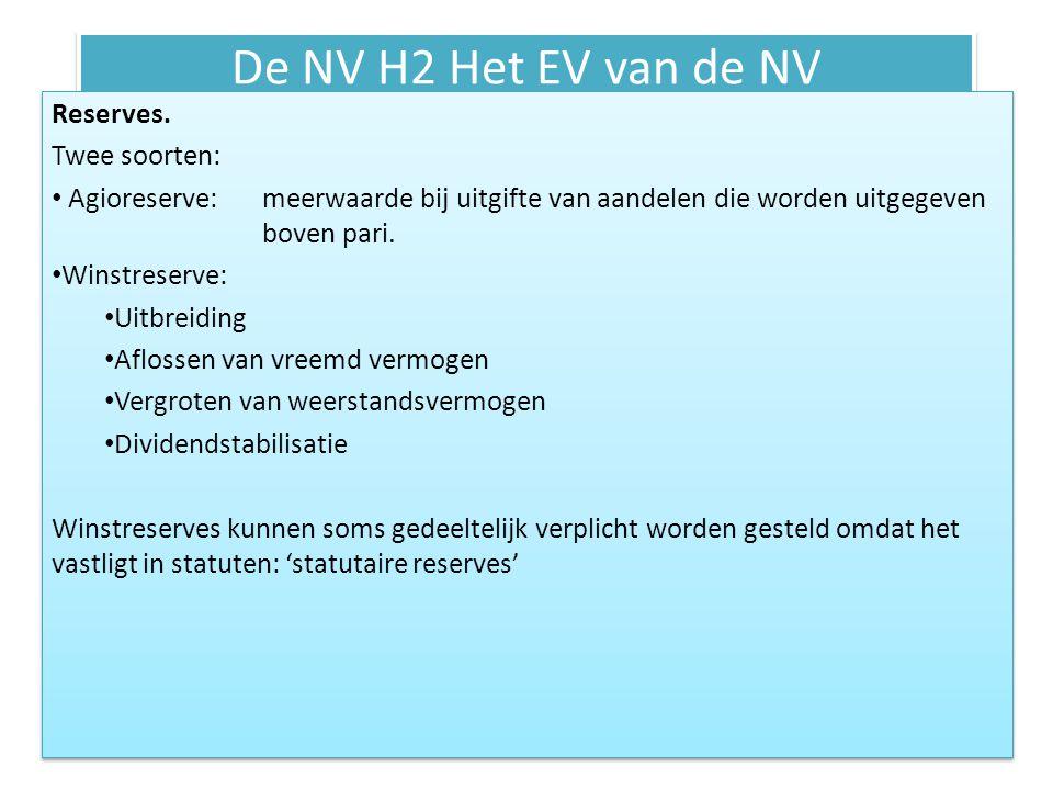 De NV H2 Het EV van de NV Wettelijke reserves: Reserve geactiveerde kosten Matching –beginsel: kosten moet je pas opvoeren wanneer je de opbrengsten realiseert.