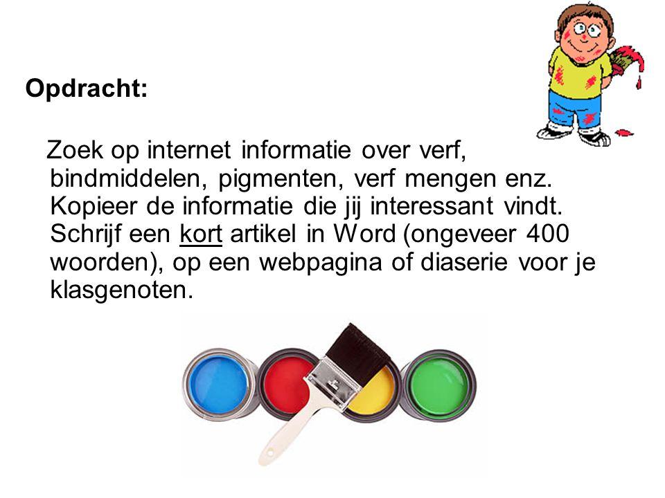 Opdracht: Zoek op internet informatie over verf, bindmiddelen, pigmenten, verf mengen enz. Kopieer de informatie die jij interessant vindt. Schrijf ee
