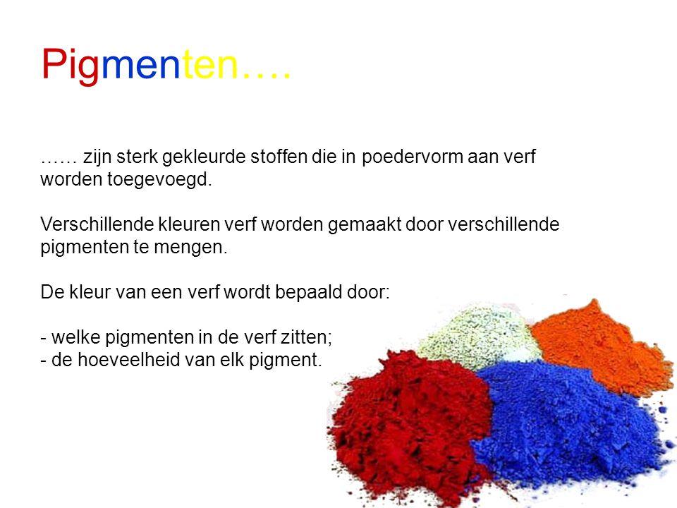 Pigmenten…. …… zijn sterk gekleurde stoffen die in poedervorm aan verf worden toegevoegd. Verschillende kleuren verf worden gemaakt door verschillende