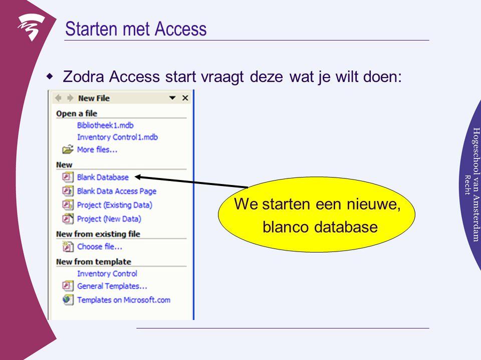 Starten met Access  Zodra Access start vraagt deze wat je wilt doen: We starten een nieuwe, blanco database