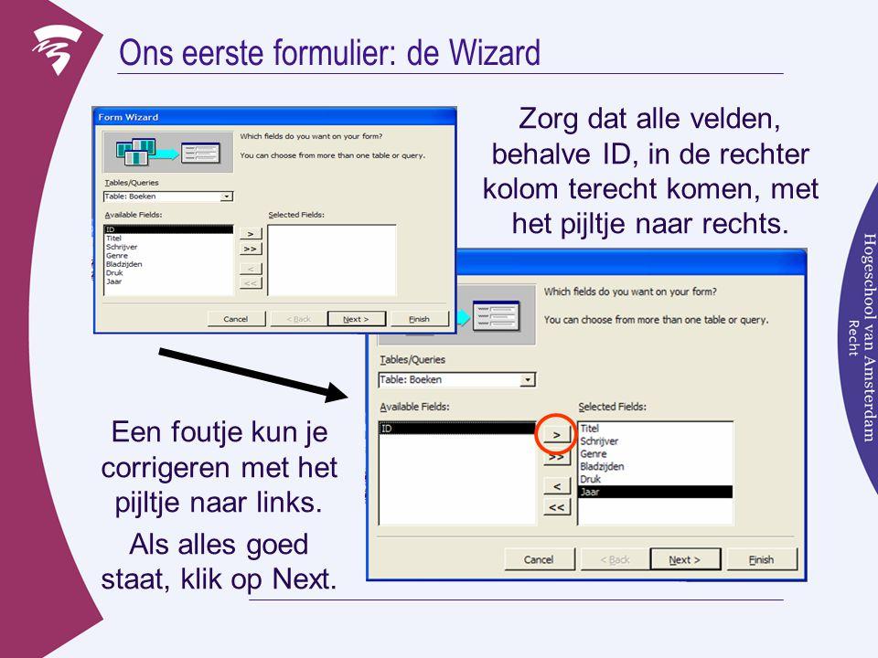 Ons eerste formulier: de Wizard Zorg dat alle velden, behalve ID, in de rechter kolom terecht komen, met het pijltje naar rechts.