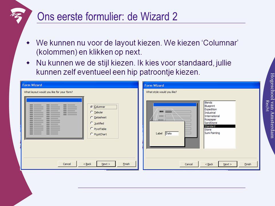 Ons eerste formulier: de Wizard 2  We kunnen nu voor de layout kiezen.