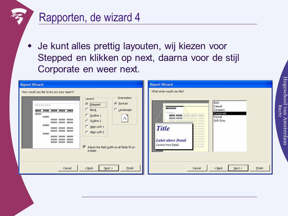 Rapporten, de wizard 4  Je kunt alles prettig layouten, wij kiezen voor Stepped en klikken op next, daarna voor de stijl Corporate en weer next.