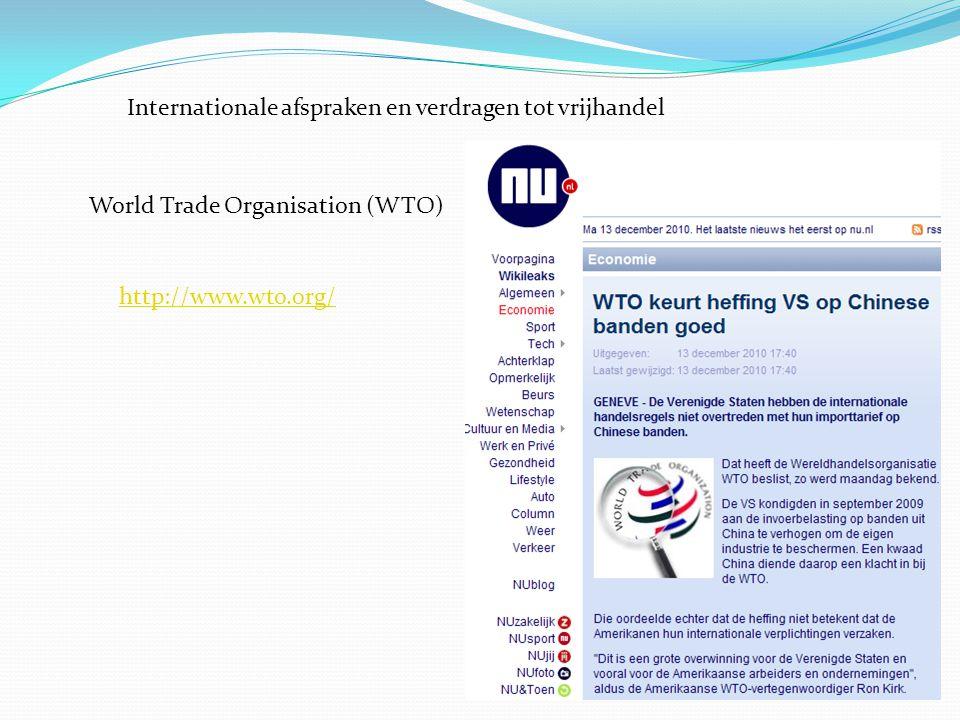 Internationale afspraken en verdragen tot vrijhandel World Trade Organisation (WTO) http://www.wto.org/