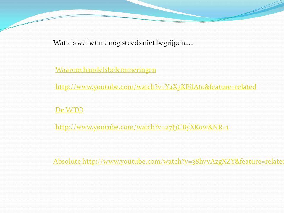 Wat als we het nu nog steeds niet begrijpen….. Waarom handelsbelemmeringen http://www.youtube.com/watch?v=Y2X3KPilAt0&feature=related De WTO http://ww
