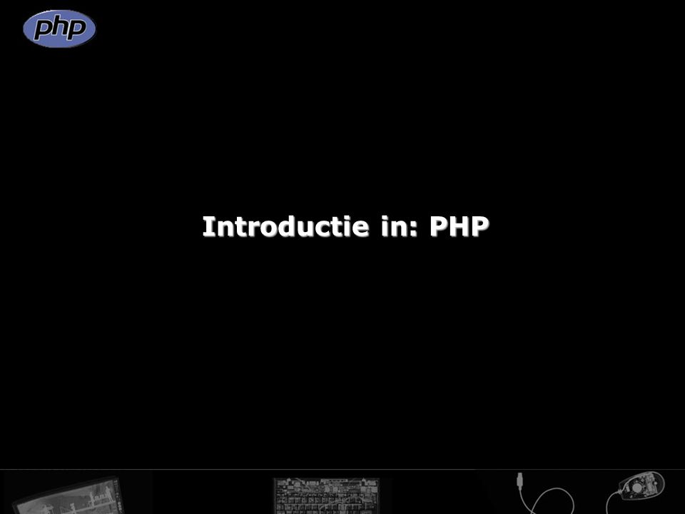 Introductie in: PHP Werken met PHP: Variabelen Variabelen in PHP worden voorafgegaan met een dollarteken ($) Type Variabele Strings Strings Intergers Intergers Floating-point Floating-point Het verkrijgen van variabelen Toekenning Toekenning Uit een HTML form Uit een HTML form Uit een URL Uit een URL Via cookies Via cookies Via een sessie Via een sessie Uit een HTML Anker Uit een HTML Anker Array´s Array´s Objecten Objecten
