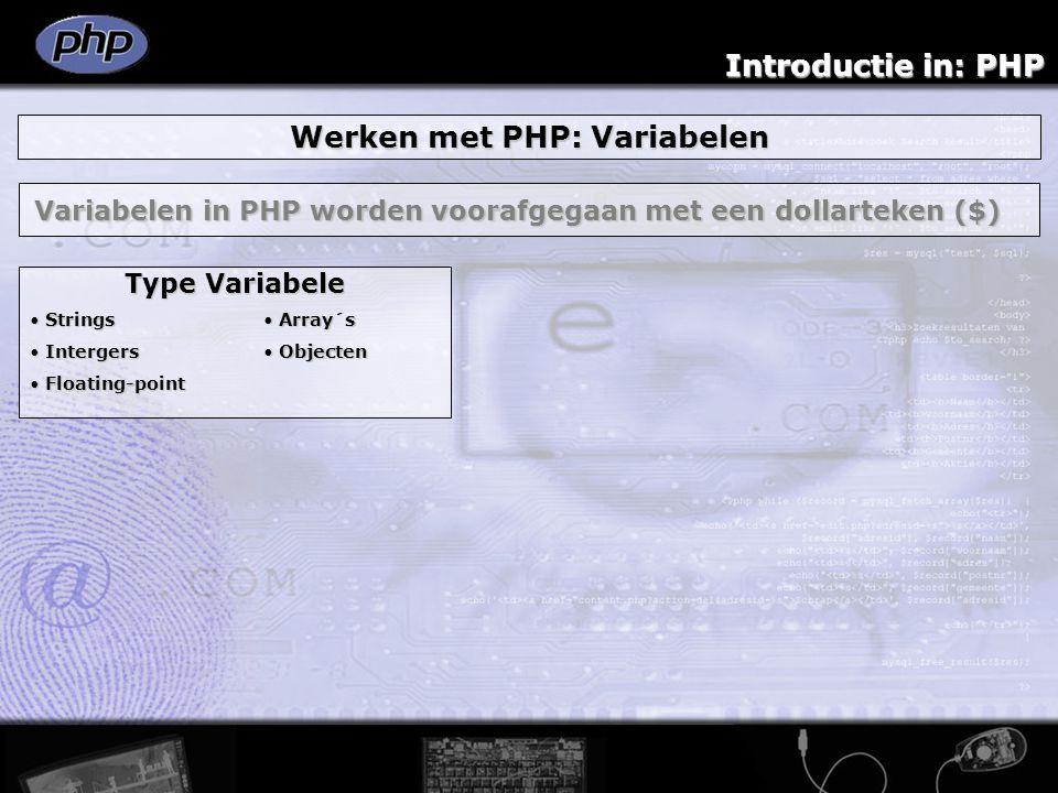 Introductie in: PHP Werken met PHP: Variabelen Variabelen in PHP worden voorafgegaan met een dollarteken ($) Type Variabele Strings Strings Intergers