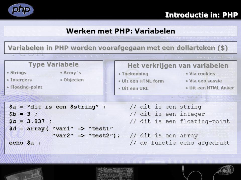 """Introductie in: PHP Werken met PHP: Variabelen $a = """"dit is een $string"""" ; // dit is een string $b = 3 ;// dit is een integer $c = 3.837 ; // dit is e"""