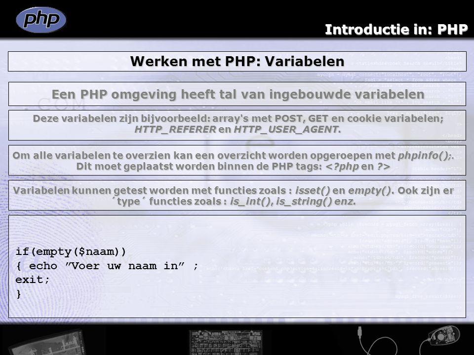Introductie in: PHP Werken met PHP: Variabelen Een PHP omgeving heeft tal van ingebouwde variabelen Deze variabelen zijn bijvoorbeeld: array's met POS