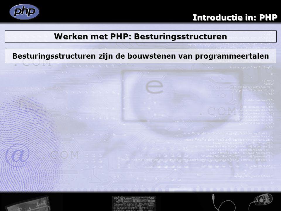 Introductie in: PHP Werken met PHP: Besturingsstructuren Besturingsstructuren zijn de bouwstenen van programmeertalen
