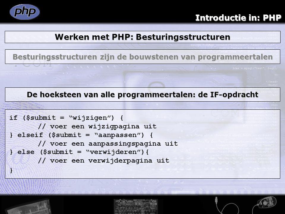 """Introductie in: PHP Werken met PHP: Besturingsstructuren Besturingsstructuren zijn de bouwstenen van programmeertalen if ($submit = """"wijzigen"""") { // v"""