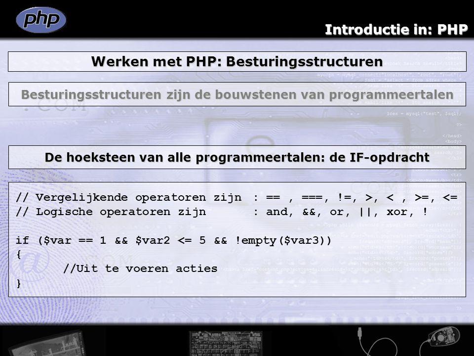 Introductie in: PHP Werken met PHP: Besturingsstructuren Besturingsstructuren zijn de bouwstenen van programmeertalen // Vergelijkende operatoren zijn