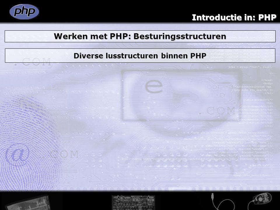 Introductie in: PHP Werken met PHP: Besturingsstructuren Diverse lusstructuren binnen PHP