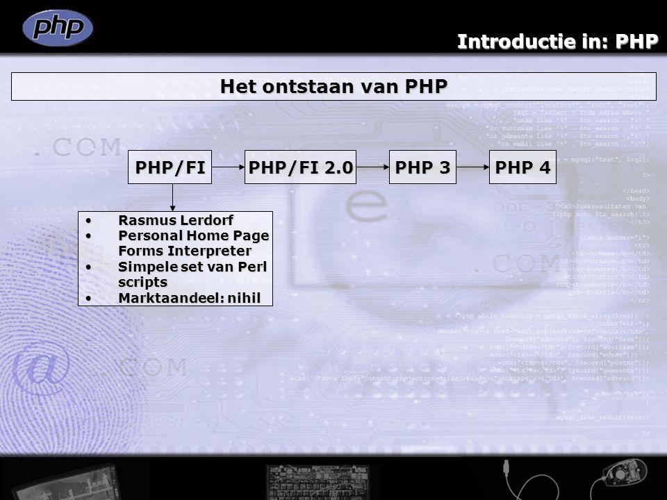 Introductie in: PHP Het ontstaan van PHP PHP/FI PHP/FI 2.0 PHP 3 PHP 4 Open sourceOpen source Implementatie CImplementatie C Marktaandeel: 1%Marktaandeel: 1%