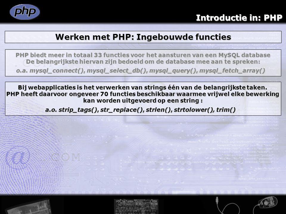 Introductie in: PHP Werken met PHP: Ingebouwde functies PHP biedt meer in totaal 33 functies voor het aansturen van een MySQL database De belangrijkst