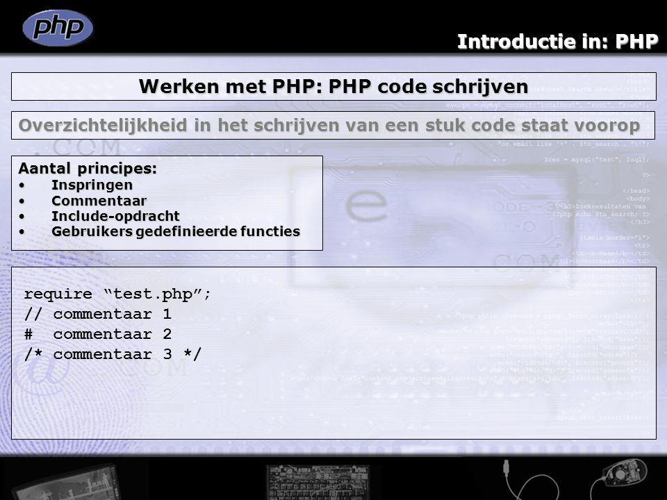 Introductie in: PHP Werken met PHP: PHP code schrijven Overzichtelijkheid in het schrijven van een stuk code staat voorop Aantal principes: Inspringen