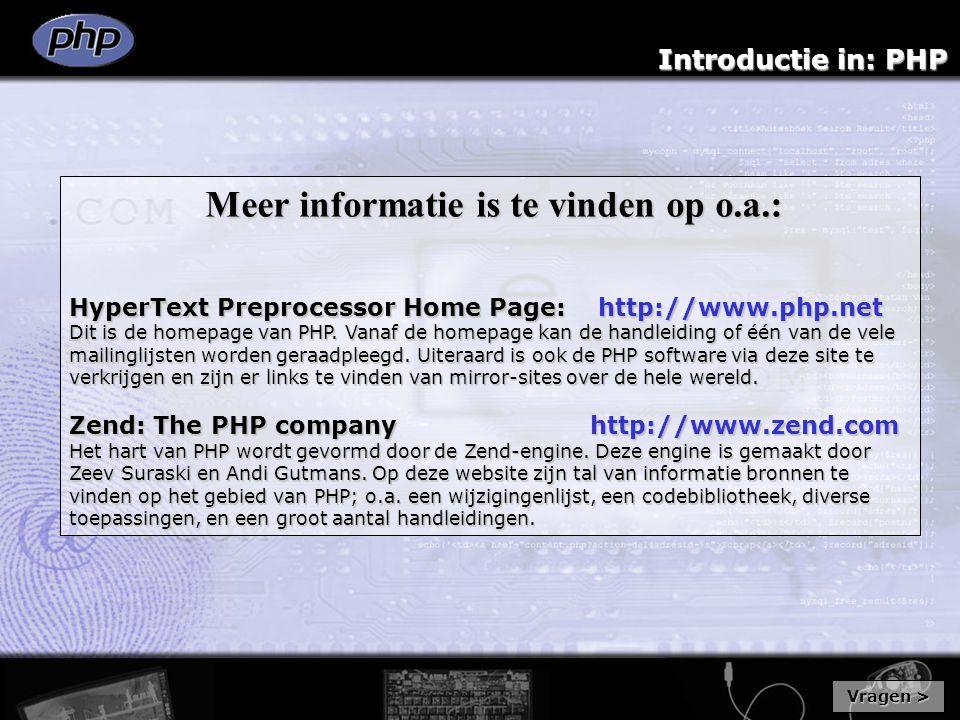 Introductie in: PHP Meer informatie is te vinden op o.a.: Meer informatie is te vinden op o.a.: HyperText Preprocessor Home Page: http://www.php.net Dit is de homepage van PHP.
