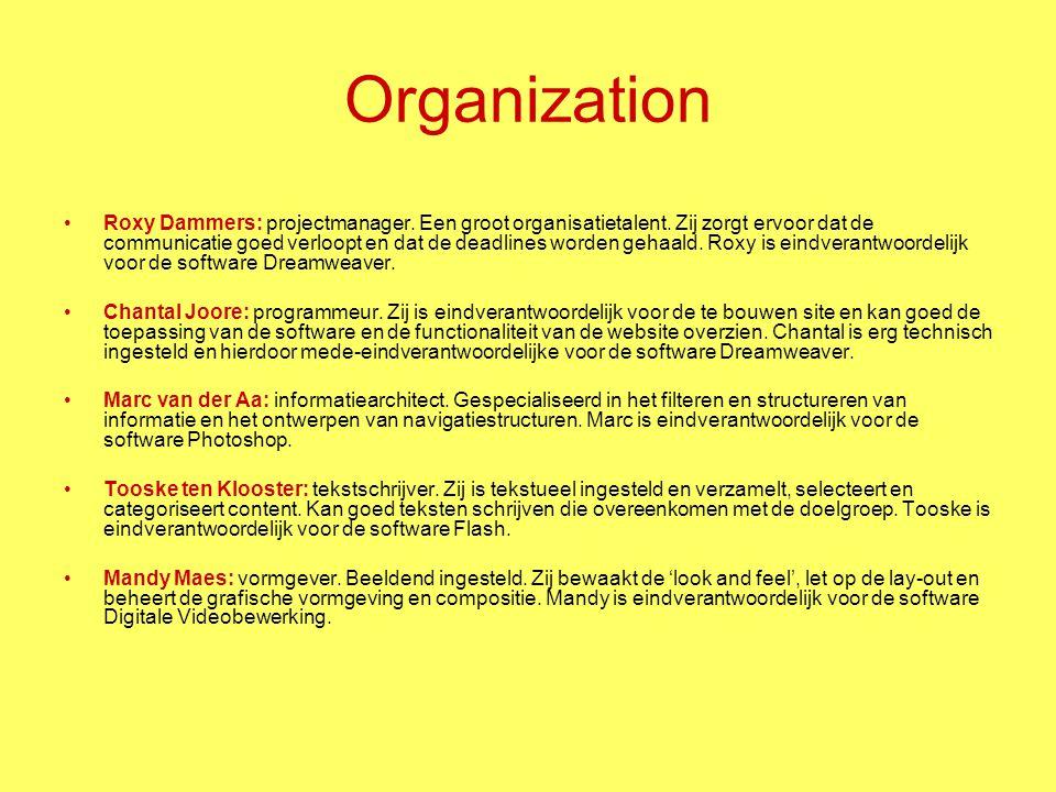 Organization Roxy Dammers: projectmanager. Een groot organisatietalent. Zij zorgt ervoor dat de communicatie goed verloopt en dat de deadlines worden