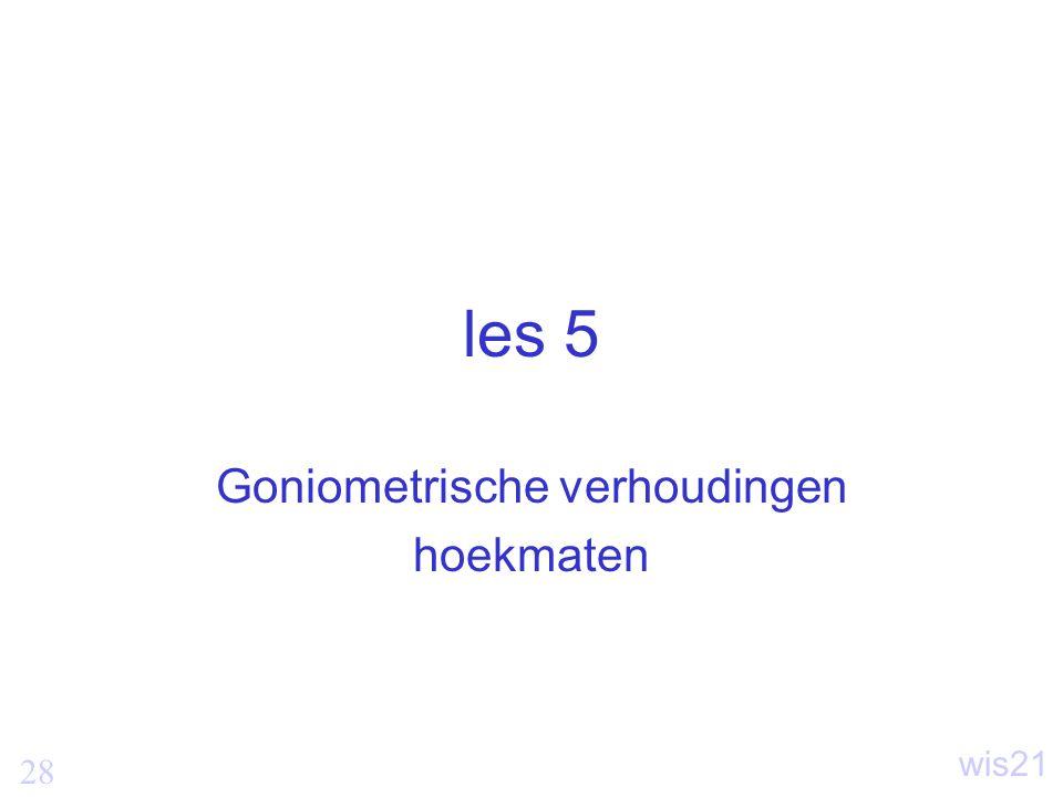 28 wis21 les 5 Goniometrische verhoudingen hoekmaten