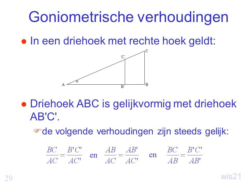 29 wis21 Goniometrische verhoudingen In een driehoek met rechte hoek geldt: Driehoek ABC is gelijkvormig met driehoek AB C .