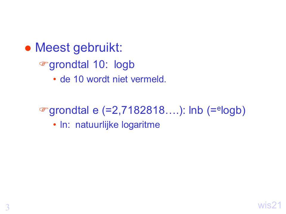 3 wis21 Meest gebruikt:  grondtal 10: logb de 10 wordt niet vermeld.
