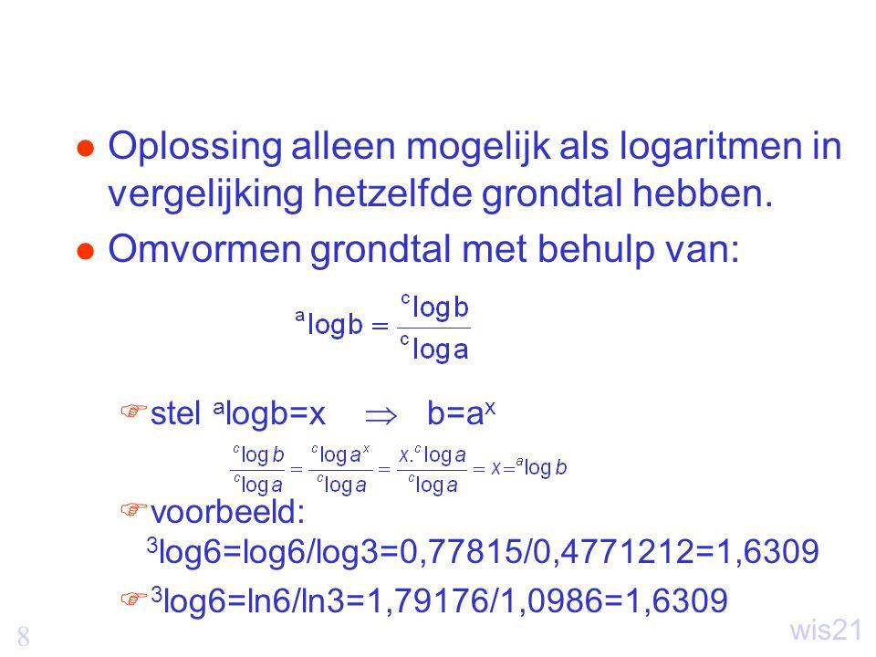 8 wis21 Oplossing alleen mogelijk als logaritmen in vergelijking hetzelfde grondtal hebben.