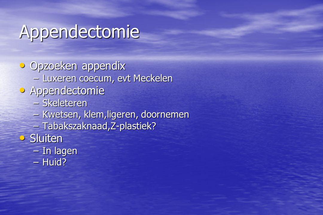 Appendectomie Opzoeken appendix Opzoeken appendix –Luxeren coecum, evt Meckelen Appendectomie Appendectomie –Skeleteren –Kwetsen, klem,ligeren, doornemen –Tabakszaknaad,Z-plastiek.