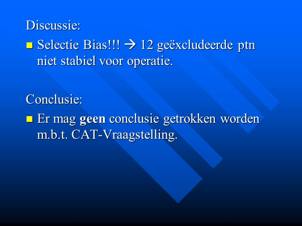 Discussie: Selectie Bias!!. 12 geëxcludeerde ptn niet stabiel voor operatie.